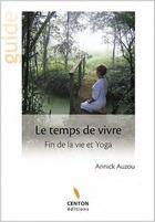 Couverture du livre « Le temps de vivre ; fin de vet et yoga » de Annick Auzou aux éditions Centon