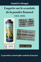 Couverture du livre « Enquête sur le scandale de la poudre Baumol ; (1951-1959) la premiere catastrophe sanitaire française » de Annick Le Douget aux éditions Annick Le Douget