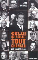 Couverture du livre « Celui qui voulait tout changer » de Jean Bothorel aux éditions Robert Laffont
