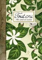 Couverture du livre « Tout cru ; mon carnet de recettes » de Adele Hugot aux éditions Les Cuisinieres
