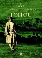 Couverture du livre « Les contes populaires du Poitou » de Herve Berteaux aux éditions Communication Presse Edition