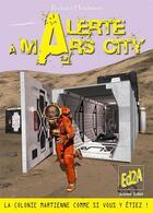 Couverture du livre « Alerte à Mars City ; la colonie martienne comme si vous y étiez ! » de Richard Heidmann aux éditions Auteurs D'aujourd'hui
