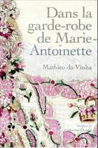 Couverture du livre « Dans la garde-robe de Marie-Antoinette » de Da Vinha Mathieu/Orm aux éditions Reunion Des Musees Nationaux