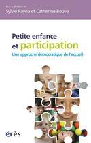 Couverture du livre « Petite enfance et participation : une approche démocratique de l'accueil » de Sylvie Rayna et Catherine Bouve aux éditions Eres
