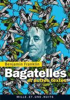 Couverture du livre « Bagatelles ; et autres textes » de Benjamin Franklin aux éditions Mille Et Une Nuits