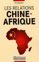 Couverture du livre « Les relations Chine-Afrique » de Eric Nguyen aux éditions Studyrama
