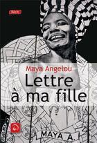 Couverture du livre « Lettre à ma fille » de Maya Angelou aux éditions Editions De La Loupe