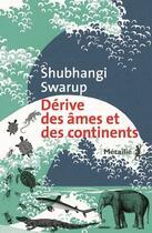 Couverture du livre « Dérive des âmes et des continents » de Shubhangi Swarup aux éditions Metailie