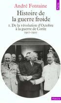 Couverture du livre « Histoire De La Guerre Froide. De La Revolution D'Octobre A La Guerre De Coree (1917-1950) » de Andre Fontaine aux éditions Points