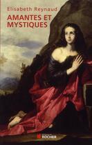 Couverture du livre « Amantes et mystiques » de Elisabeth Reynaud aux éditions Rocher