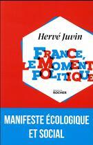 Couverture du livre « France, le moment politique » de Herve Juvin aux éditions Rocher
