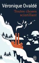 Couverture du livre « Toutes Choses Scintillant » de Veronique Ovalde aux éditions J'ai Lu