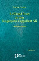 Couverture du livre « Le grand écart ou tous les garçons s'appellent Ali ; vignettes post coloniales » de Patrick Cardon aux éditions Orizons