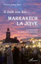 Couverture du livre « Il était une fois Marrakech la juive ou la splendeur des jours nacrés d'automne » de Therese Zrihen-Dvir aux éditions L'harmattan