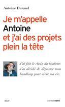 Couverture du livre « Je m'appelle Antoine et j'ai des projets plein la tête » de Antoine Durand aux éditions Carnets Nord
