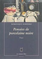 Couverture du livre « Pensées de porcelaine noire » de Dominique Sampiero aux éditions La Rumeur Libre