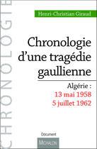 Couverture du livre « Algérie : 13 mai 1958- 5 juillet 1962 ; chronologie d'une tragédie gaullienne » de Henri-Christian Giraud aux éditions Editions Michalon
