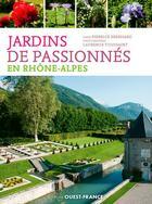 Couverture du livre « Jardins de passionnes en Rhône-Alpes » de Pierrick Eberhard et Laurence Toussaint aux éditions Ouest France