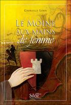 Couverture du livre « Le moine aux mains de femme » de Gabrielle Lorn aux éditions Siloe