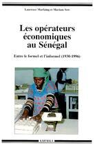 Couverture du livre « Les opérateurs économiques au Sénégal ; entre le formel et l'informel (1930-1996) » de Laurence Marfaing aux éditions Karthala