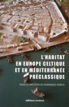 Couverture du livre « L'habitat en Europe celtique et en Méditerranée préclassique ; domaines urbains » de Dominique Garcia aux éditions Errance