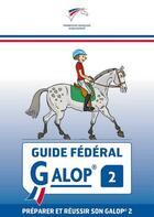 Couverture du livre « Guide fédéral galop 2 » de Ffe aux éditions Ffe