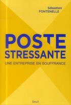 Couverture du livre « La poste stressante ; une entreprise en souffrance » de Sebastien Fontenelle aux éditions Seuil