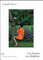 Couverture du livre « Une femme au téléphone » de Carole Fives aux éditions Gallimard