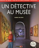 Couverture du livre « Un détective au musée ; enquête au musée ; plus de 30 chefs-d'oeuvres à découvrir » de Anna Nilsen aux éditions Rouge Et Or
