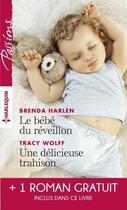 Couverture du livre « Le bébé du réveillon ; une délicieuse trahison ; troublant sentiment » de Brenda Harlen et Helen R. Myers et Tracy Wolff aux éditions Harlequin