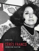 Couverture du livre « Cérès Franco ; histoire d'une collection » de Raphael Koenig aux éditions Le Livre D'art
