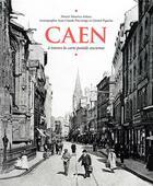 Couverture du livre « Caen à travers la carte postale ancienne » de Muriel Maurice-Juhasz et Jean-Claude Pluvinage et Gerard Pigache aux éditions Herve Chopin