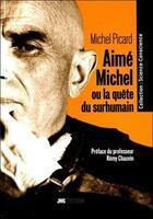 Couverture du livre « Aimé Michel ou la quête du surhumain » de Michel Picard aux éditions Jmg