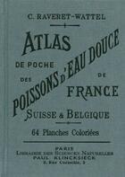 Couverture du livre « Atlas de poche des poissons d'eau douce de France, Suisse et Belgique » de Casimir Raveret-Wattel aux éditions Bibliomane