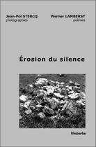 Couverture du livre « érosion du silence » de Werner Lambersy et Jean-Pol Stercq aux éditions Rhubarbe