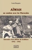 Couverture du livre « Aïwah, au combat avec les Marocains ; souvenirs d'un officier de tirailleurs, 1942-1945 » de Louis Bacquier aux éditions Laville