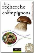 Couverture du livre « à la recherche des champignons ; un guide de terrain pour comprendre la nature ; champignons de nos forêts, sachez les reconnaître » de Karine Balzeau aux éditions Dunod