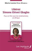 Couverture du livre « Libérez Simone Ehivet Gbagbo ; pour en finir avec les totalitarismes en Afrique » de Marie-Louise Eteki-Otabela aux éditions Les Impliques