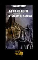Couverture du livre « La dame noire ; les enfants de Saturne t.1 » de Tony Gheeaert aux éditions Du Polar
