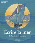 Couverture du livre « Écrire la mer ; de l'Antiquité à nos jours » de Daniel Bergez aux éditions Citadelles & Mazenod