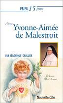 Couverture du livre « Prier 15 jours avec... T.207 ; Yvonne-Aimée de Malestroit » de Veronique Grollier aux éditions Nouvelle Cite