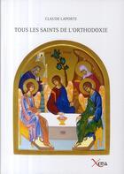 Couverture du livre « Tous les saints de l'orthodoxie » de Claude Laporte aux éditions Xenia