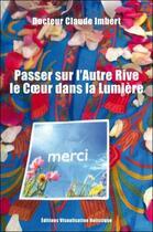 Couverture du livre « Passer sur l'autre rive ; le coeur dans la lumière » de Claude Imbert aux éditions Visualisation Holistique