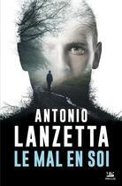 Couverture du livre « Le mal en soi » de Antonio Lanzetta aux éditions Bragelonne