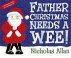 Couverture du livre « Father Christmas Needs a Wee ! » de Nicholas Allan aux éditions Random House Uk
