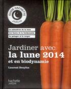 Couverture du livre « Jardiner avec la lune et en biodynamie (édition 2014) » de Laurent Dreyfus aux éditions Hachette Pratique