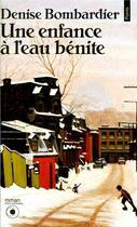 Couverture du livre « Une enfance à l'eau bénite » de Denise Bombardier aux éditions Points