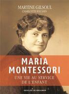 Couverture du livre « Maria Montessori ; une vie au service de l'enfant » de Charlotte Poussin et Martine Gilsoul aux éditions Desclee De Brouwer