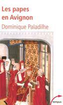 Couverture du livre « Les Papes en Avignon » de Dominique Paladilhe aux éditions Tempus/perrin