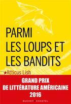 Couverture du livre « Parmi les loups et les bandits » de Atticus Lish aux éditions Buchet Chastel